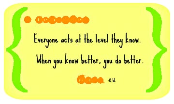 Everyone acts at the level they know when you know better you do better oprah winfrey