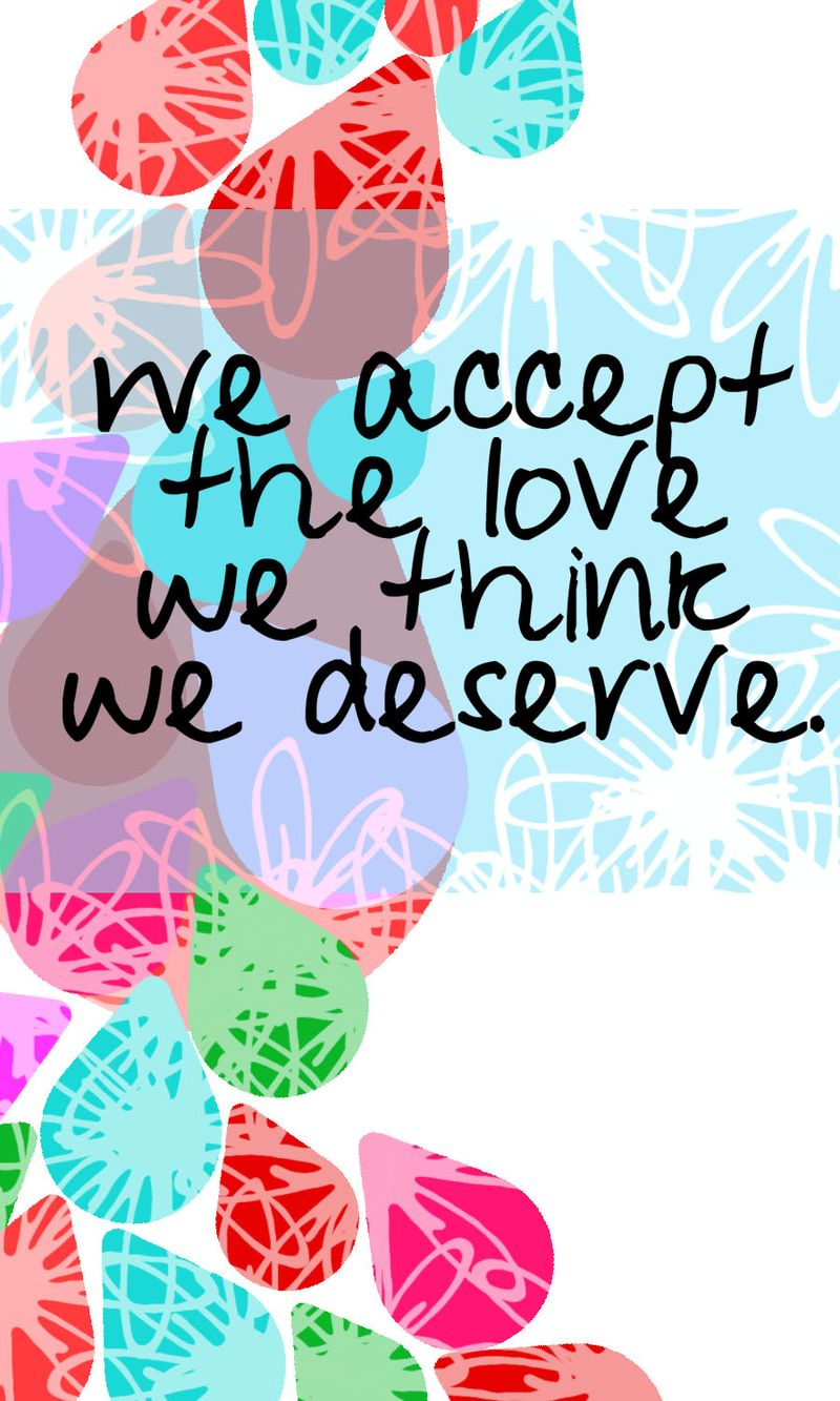 We accept the love we think we deserve copy